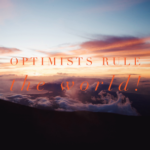 Optomists Rule The WORLD