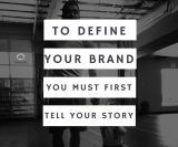 To define your brand, you must first tell your storty