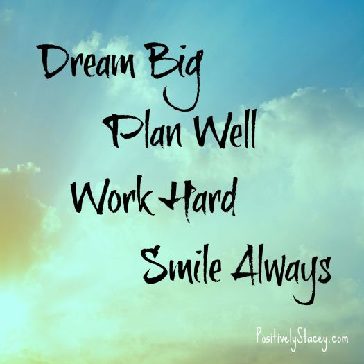 Dream Big Plan Well Work Hard Smile Always.jpg