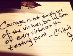 Courage is the form of every virtue at the testing point