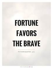 Fortune favors the brave