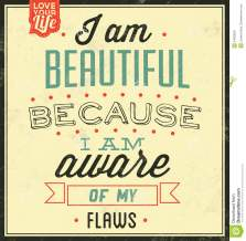 I am beautiful because I am aware of my flaws