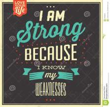 I am strong because I know my weaknesses,
