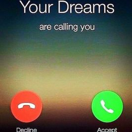 Your dreams are calling you...Decline or Accept